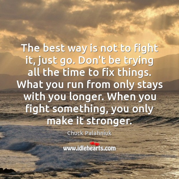 Image, The best way is not to fight it, just go. Don't be