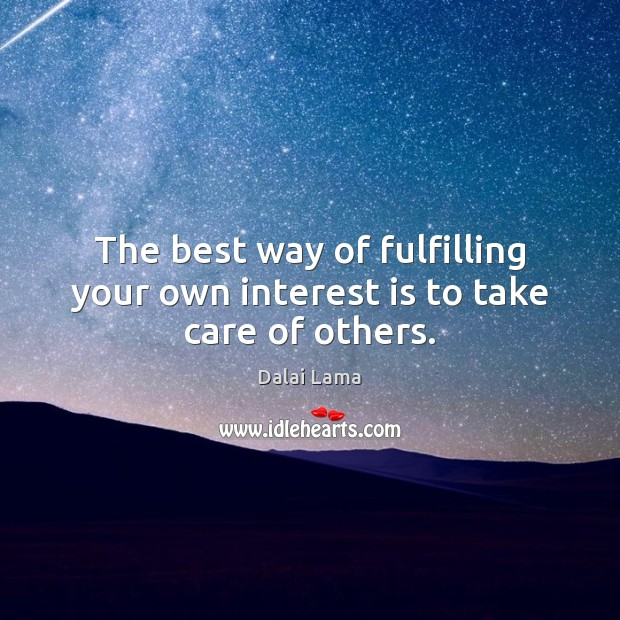 The best way of fulfilling your own interest is to take care of others. Image