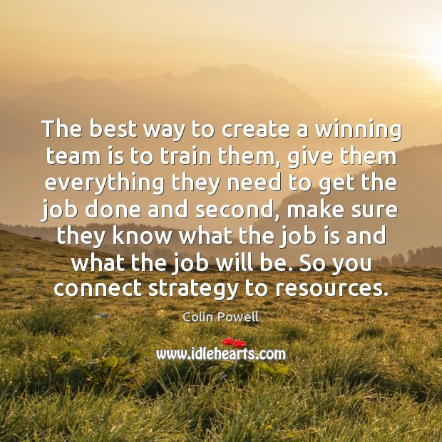 The best way to create a winning team is to train them, Colin Powell Picture Quote