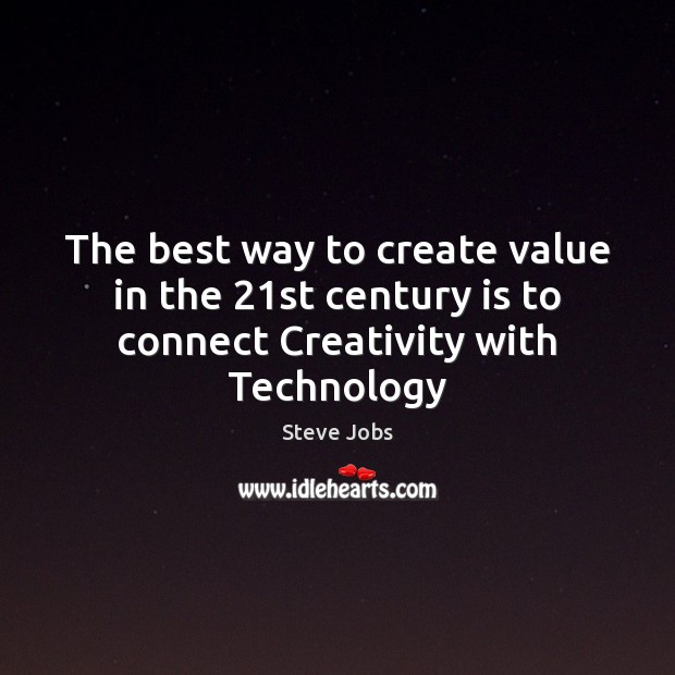 Image, The best way to create value in the 21st century is to connect Creativity with Technology