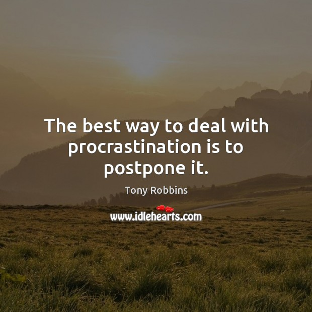 The best way to deal with procrastination is to postpone it. Procrastination Quotes Image