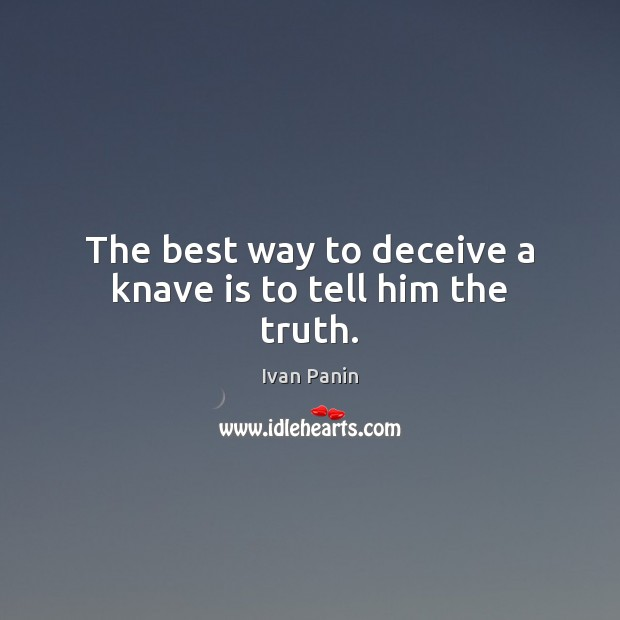 Image, The best way to deceive a knave is to tell him the truth.