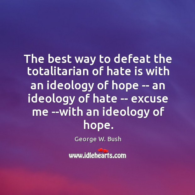 Image, The best way to defeat the totalitarian of hate is with an