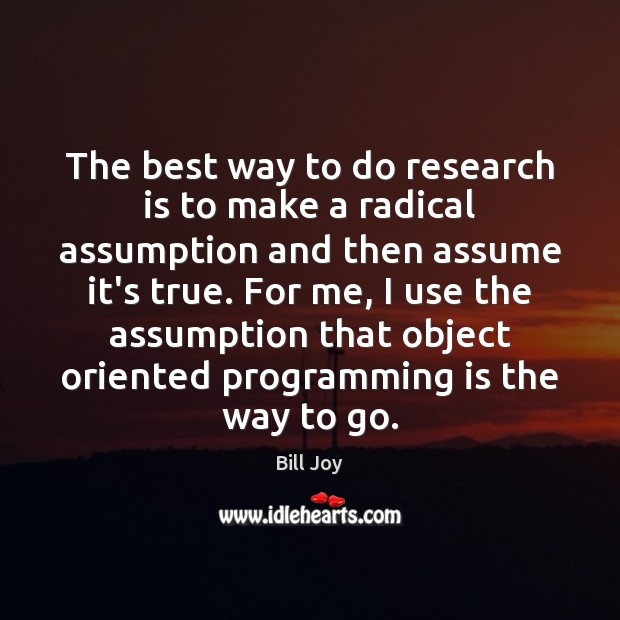 Image, The best way to do research is to make a radical assumption