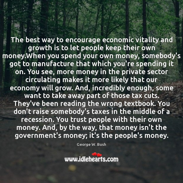 The best way to encourage economic vitality and growth is to let Image
