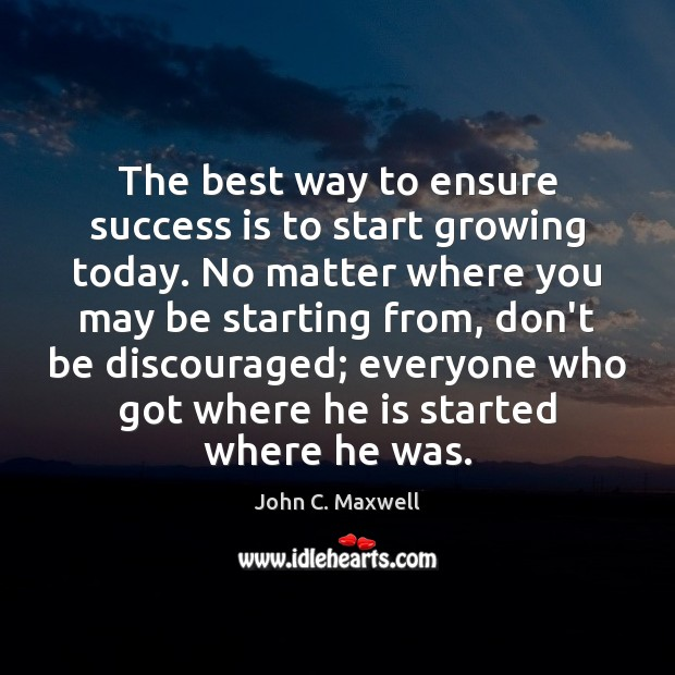 The best way to ensure success is to start growing today. No Image