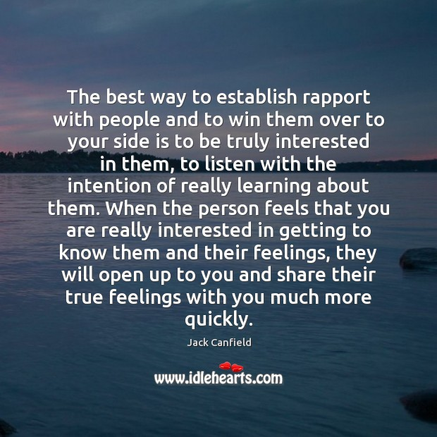 The best way to establish rapport with people and to win them Jack Canfield Picture Quote