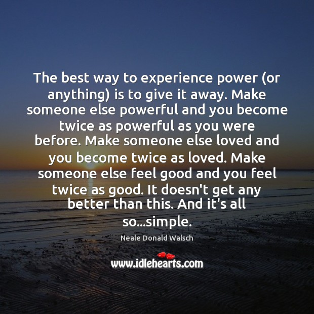 The best way to experience power (or anything) is to give it Image