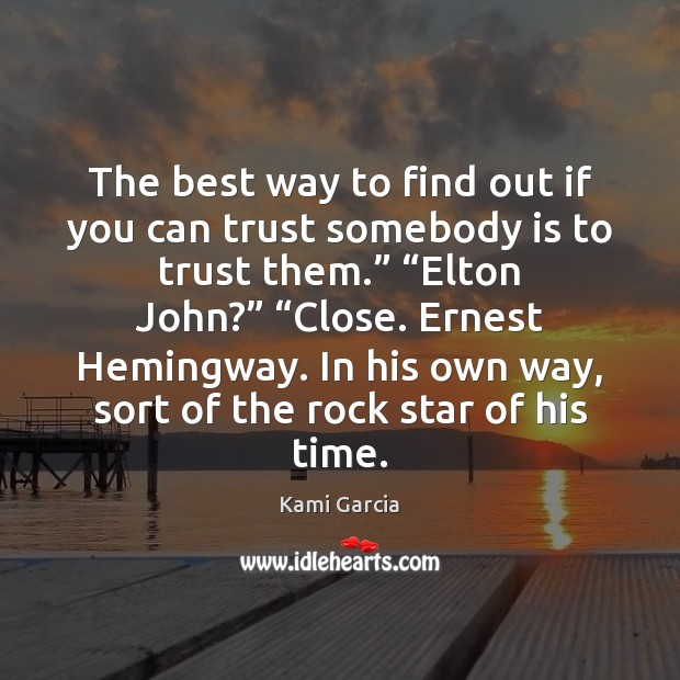The best way to find out if you can trust somebody is Kami Garcia Picture Quote