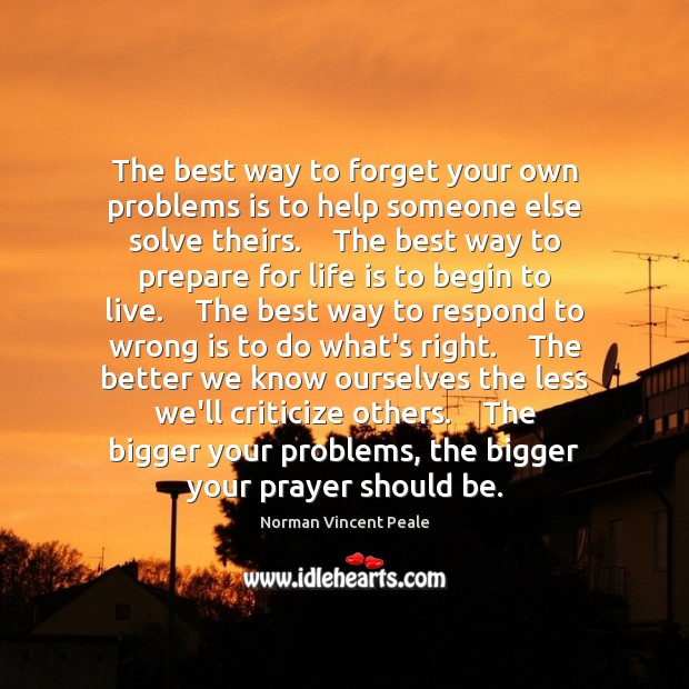 The best way to forget your own problems is to help someone Criticize Quotes Image
