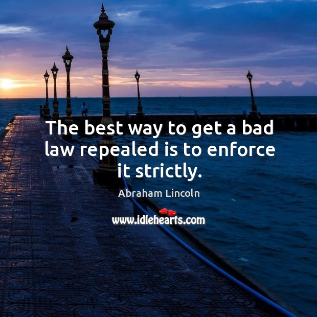 Image, The best way to get a bad law repealed is to enforce it strictly.