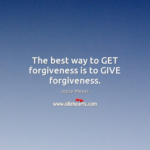 Image, The best way to GET forgiveness is to GIVE forgiveness.