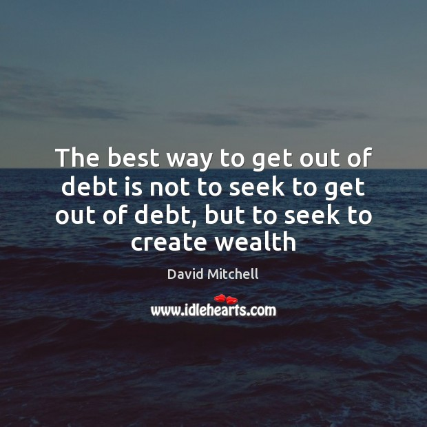 The best way to get out of debt is not to seek Debt Quotes Image