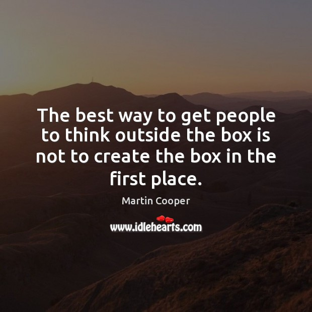 The best way to get people to think outside the box is Image