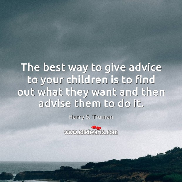 Image, The best way to give advice to your children is to find