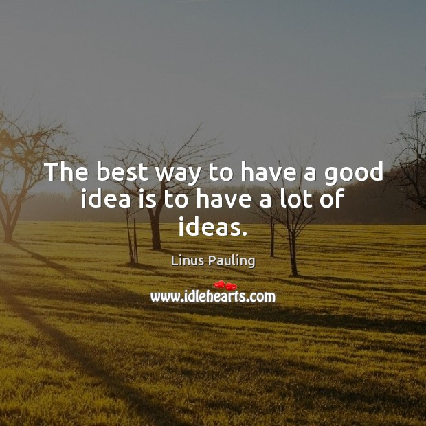 Image, The best way to have a good idea is to have a lot of ideas.