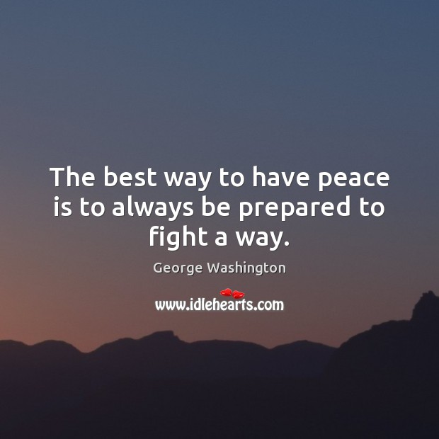 Image, The best way to have peace is to always be prepared to fight a way.