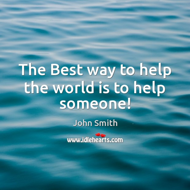 The Best way to help the world is to help someone! Image