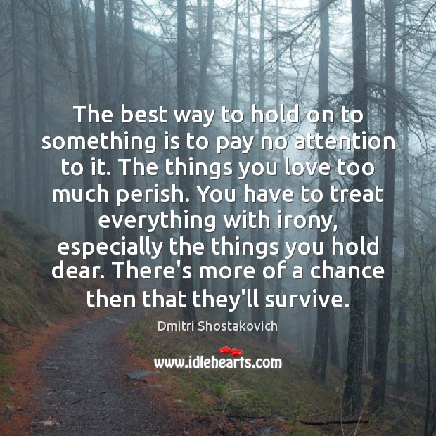 Image, The best way to hold on to something is to pay no
