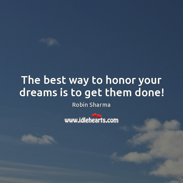 Image, The best way to honor your dreams is to get them done!