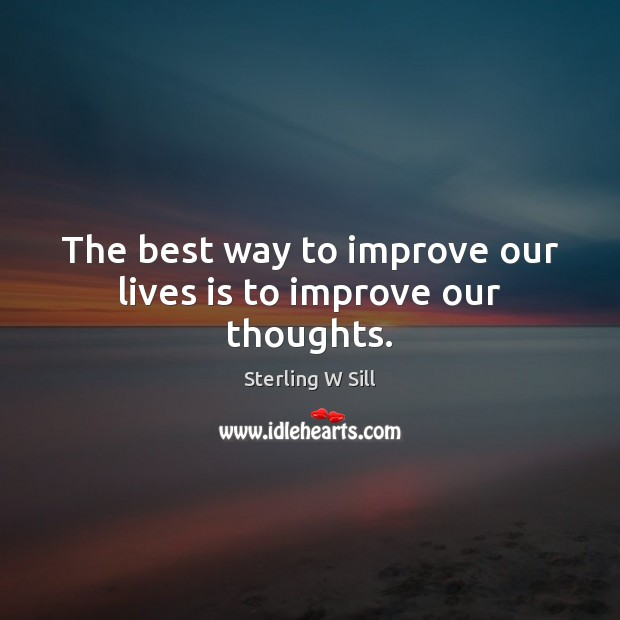 Image, The best way to improve our lives is to improve our thoughts.