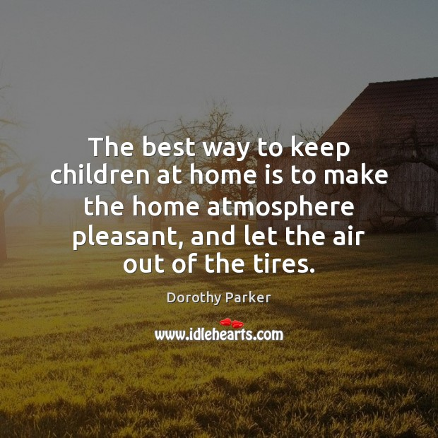 The best way to keep children at home is to make the Home Quotes Image