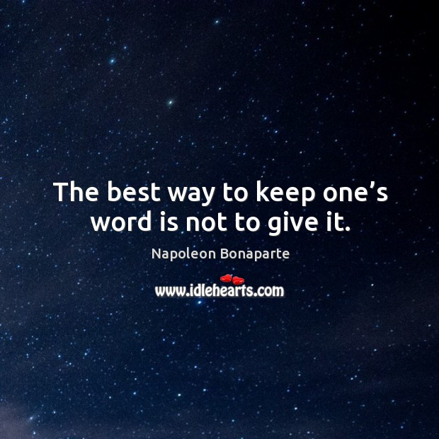 The best way to keep one's word is not to give it. Image