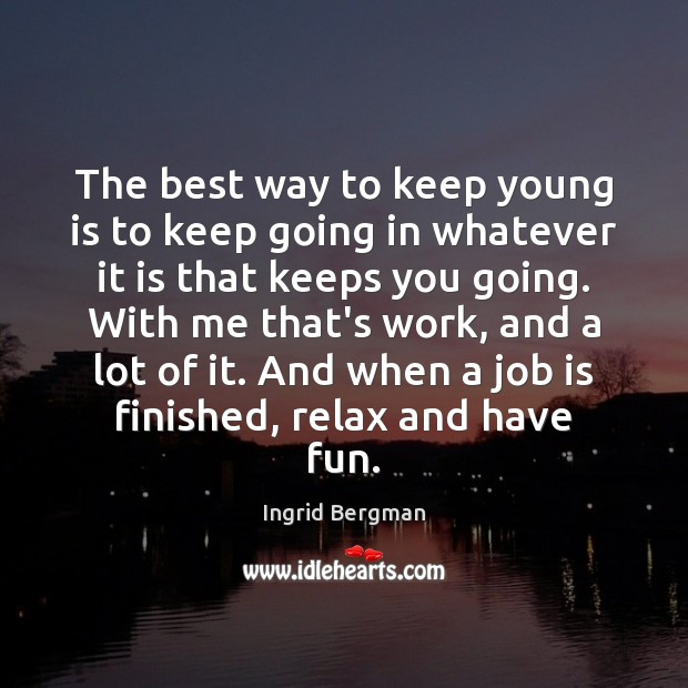 The best way to keep young is to keep going in whatever Image