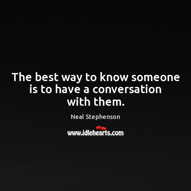 The best way to know someone is to have a conversation with them. Image