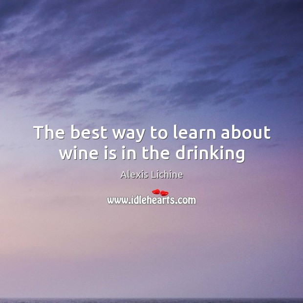 Image, The best way to learn about wine is in the drinking
