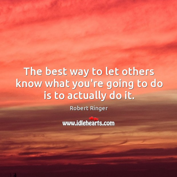 Image, The best way to let others know what you're going to do is to actually do it.