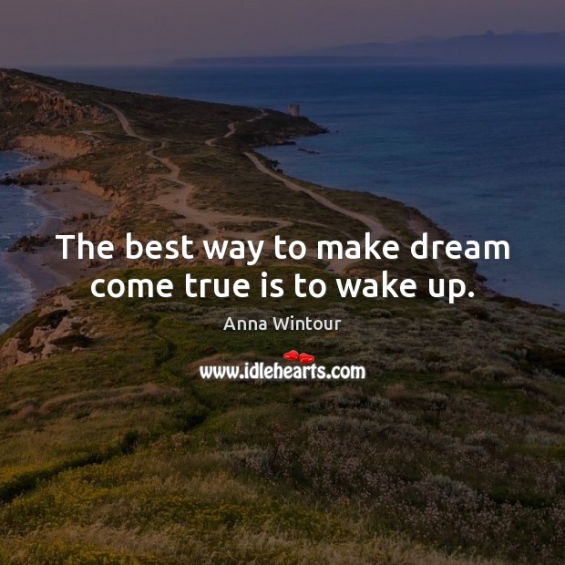 Image, The best way to make dream come true is to wake up.
