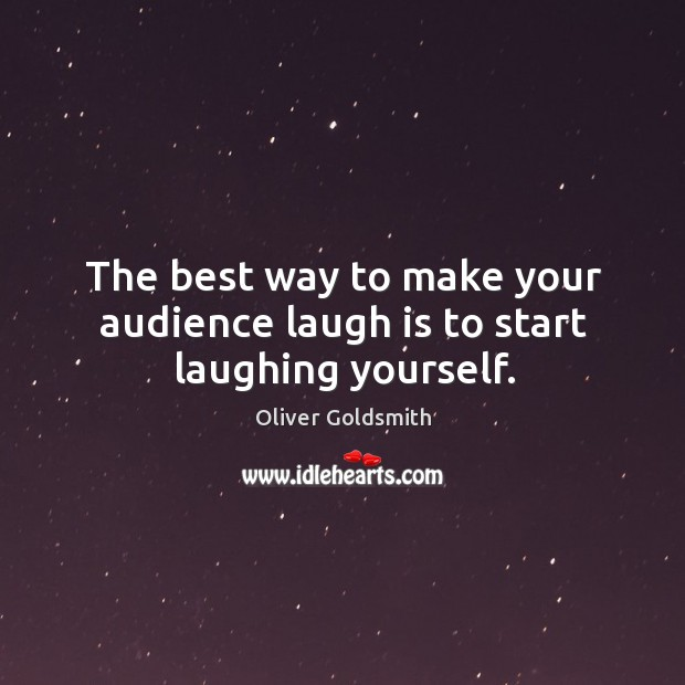 The best way to make your audience laugh is to start laughing yourself. Image