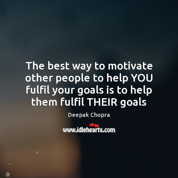 The best way to motivate other people to help YOU fulfil your Image