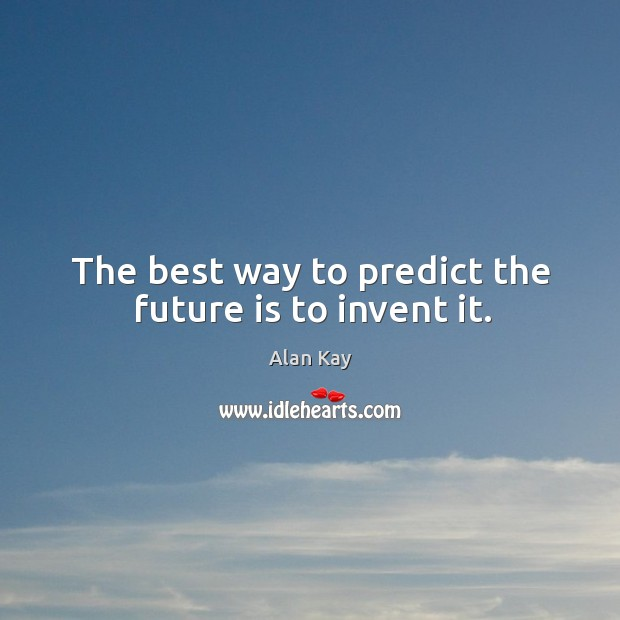 Image, The best way to predict the future is to invent it.