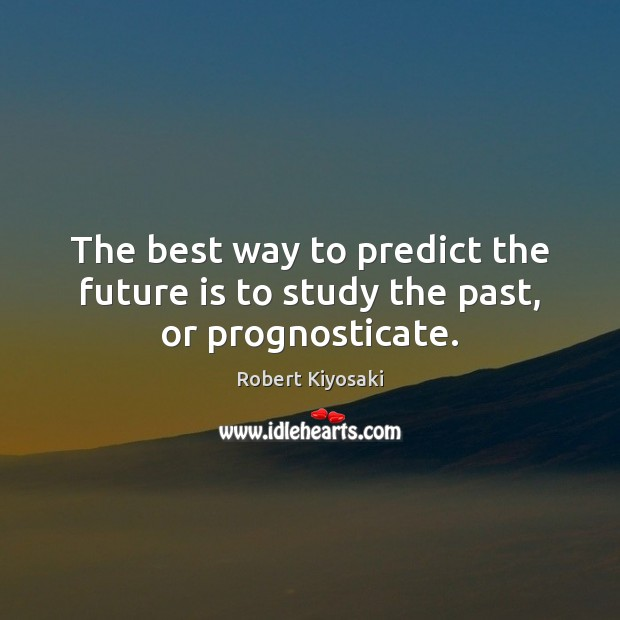 Image, The best way to predict the future is to study the past, or prognosticate.