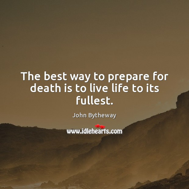 Image, The best way to prepare for death is to live life to its fullest.