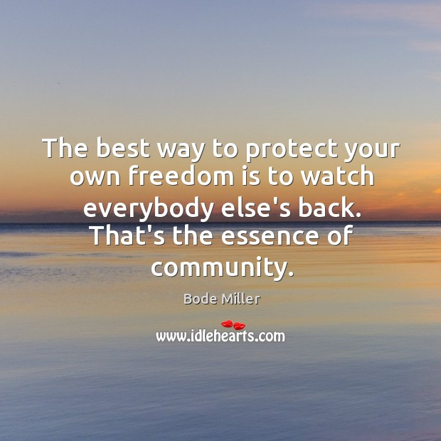 The best way to protect your own freedom is to watch everybody Image