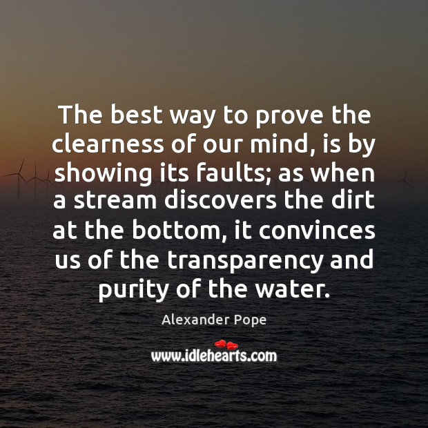 The best way to prove the clearness of our mind, is by Alexander Pope Picture Quote