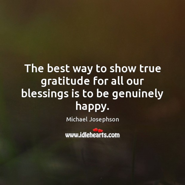 Image, The best way to show true gratitude for all our blessings is to be genuinely happy.