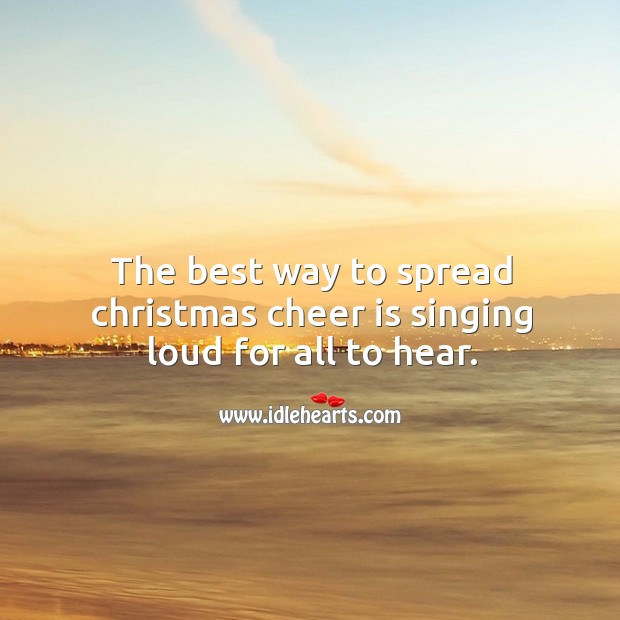 The best way to spread christmas cheer is singing loud for all to hear. Image
