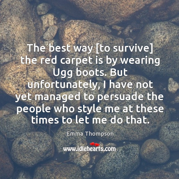 Image, The best way [to survive] the red carpet is by wearing Ugg