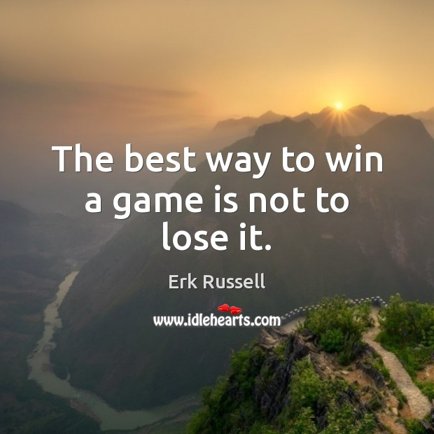 The best way to win a game is not to lose it. Image