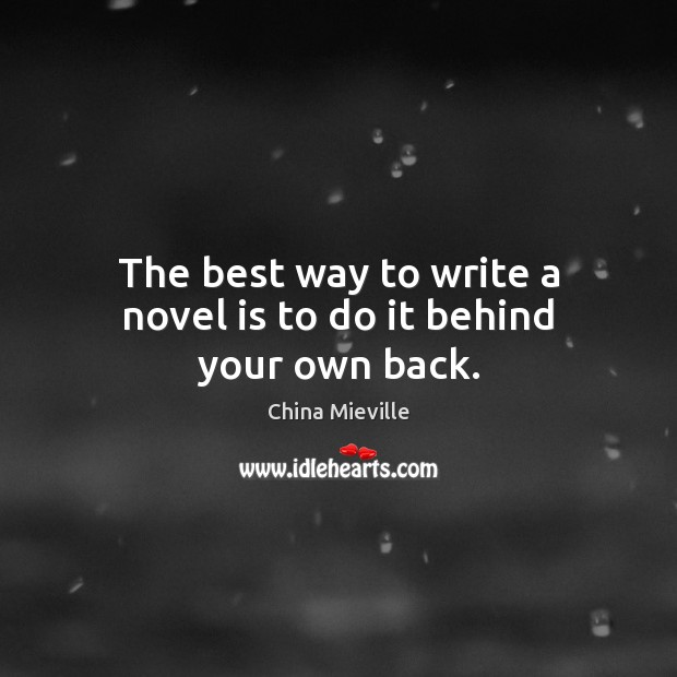 Image, The best way to write a novel is to do it behind your own back.
