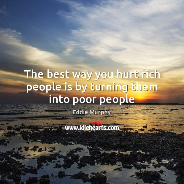 Image, The best way you hurt rich people is by turning them into poor people