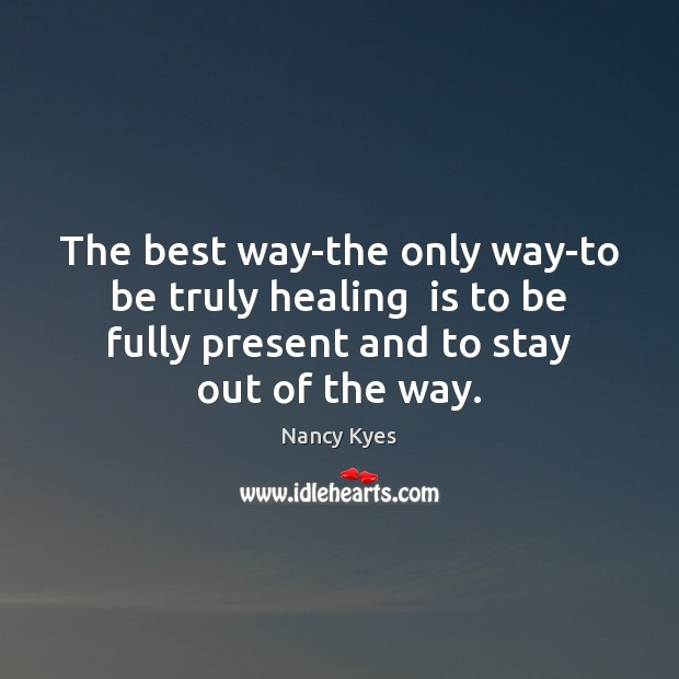 The best way-the only way-to be truly healing  is to be fully Image