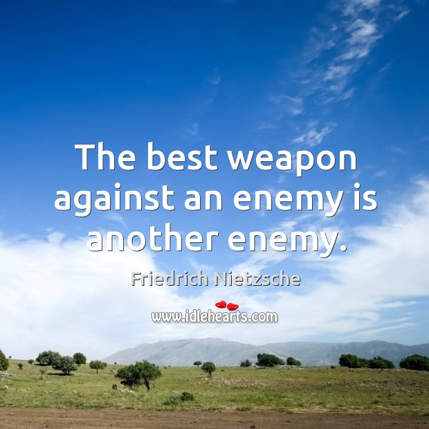 Image, The best weapon against an enemy is another enemy.