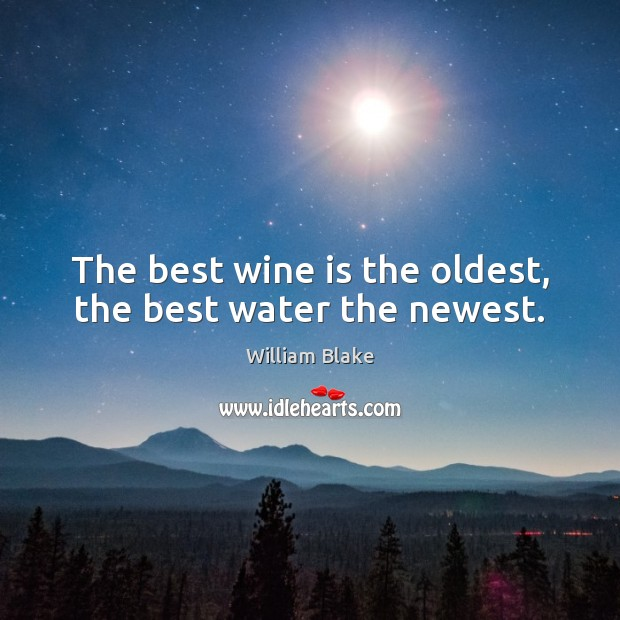 The best wine is the oldest, the best water the newest. Image
