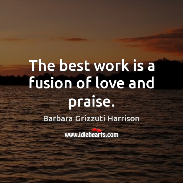 Image, The best work is a fusion of love and praise.