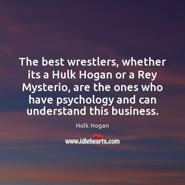 The best wrestlers, whether its a Hulk Hogan or a Rey Mysterio, Business Quotes Image